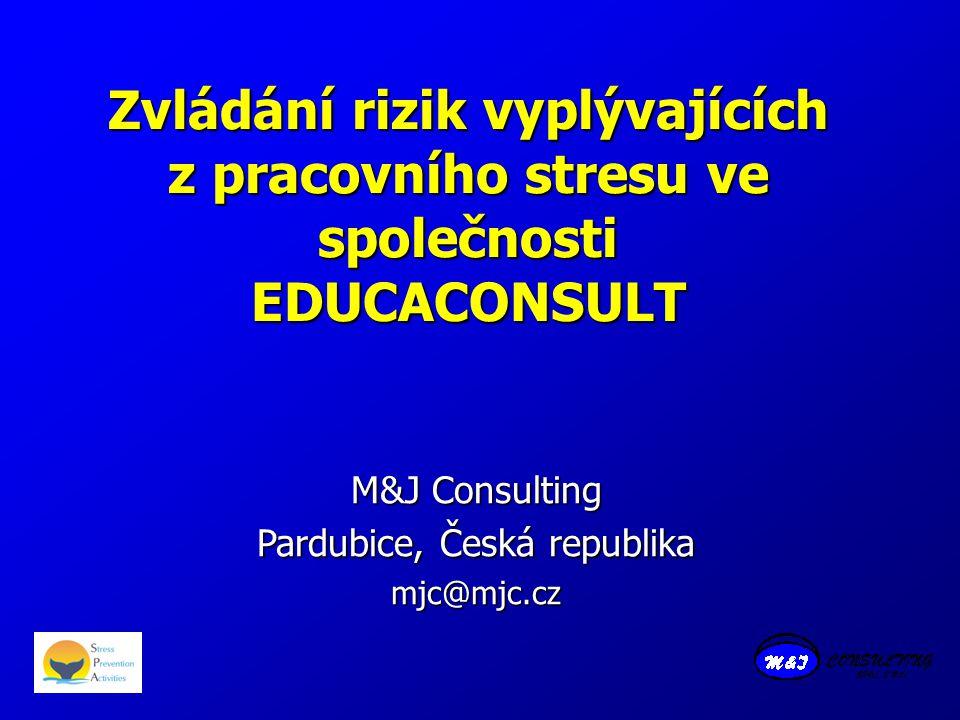 Zvládání rizik vyplývajících z pracovního stresu ve společnosti EDUCACONSULT M&J Consulting Pardubice, Česká republika mjc@mjc.cz