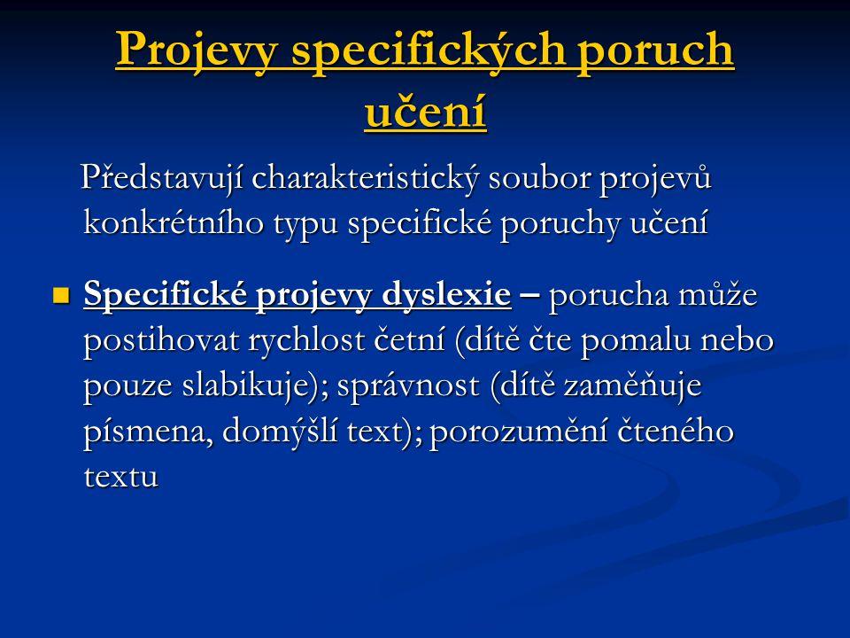Projevy specifických poruch učení Představují charakteristický soubor projevů konkrétního typu specifické poruchy učení Představují charakteristický s