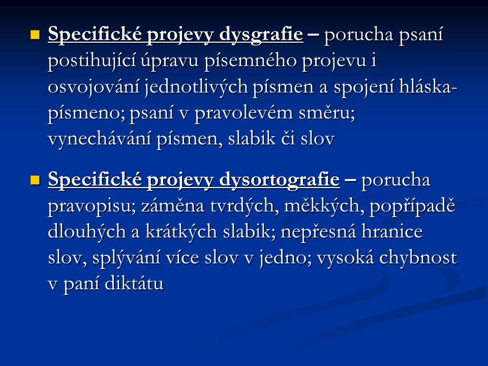 Specifické projevy dysgrafie – porucha psaní postihující úpravu písemného projevu i osvojování jednotlivých písmen a spojení hláska- písmeno; psaní v