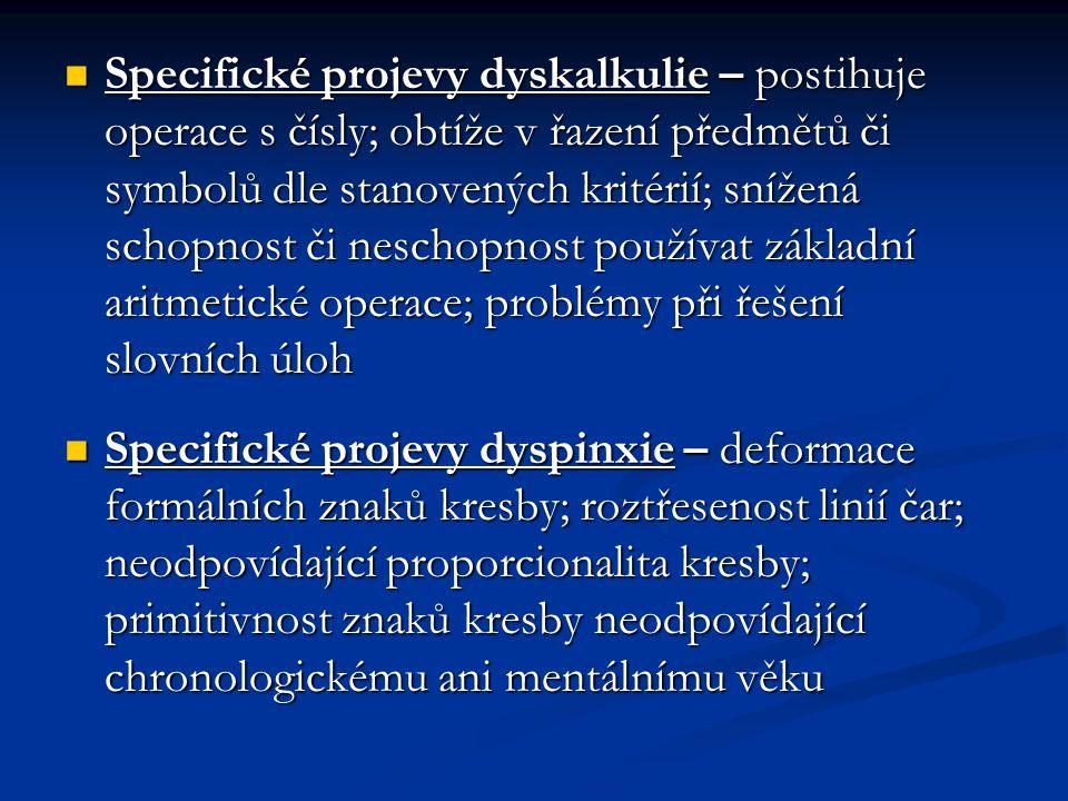 Specifické projevy dyskalkulie – postihuje operace s čísly; obtíže v řazení předmětů či symbolů dle stanovených kritérií; snížená schopnost či neschop