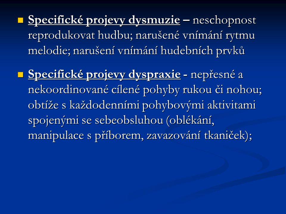 Specifické projevy dysmuzie – neschopnost reprodukovat hudbu; narušené vnímání rytmu melodie; narušení vnímání hudebních prvků Specifické projevy dysm