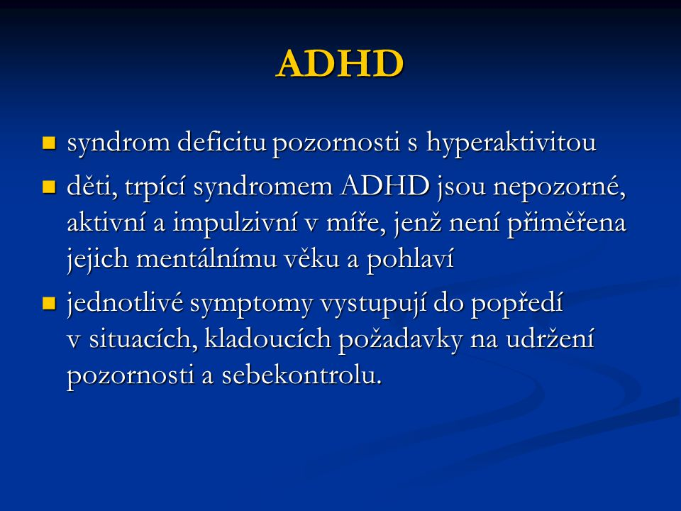 ADHD syndrom deficitu pozornosti s hyperaktivitou syndrom deficitu pozornosti s hyperaktivitou děti, trpící syndromem ADHD jsou nepozorné, aktivní a i
