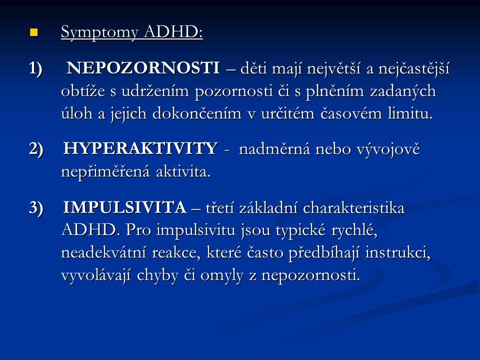 Symptomy ADHD: Symptomy ADHD: 1) NEPOZORNOSTI – děti mají největší a nejčastější obtíže s udržením pozornosti či s plněním zadaných úloh a jejich doko