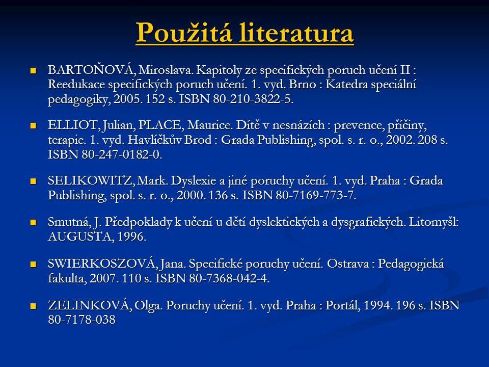 Použitá literatura BARTOŇOVÁ, Miroslava. Kapitoly ze specifických poruch učení II : Reedukace specifických poruch učení. 1. vyd. Brno : Katedra speciá