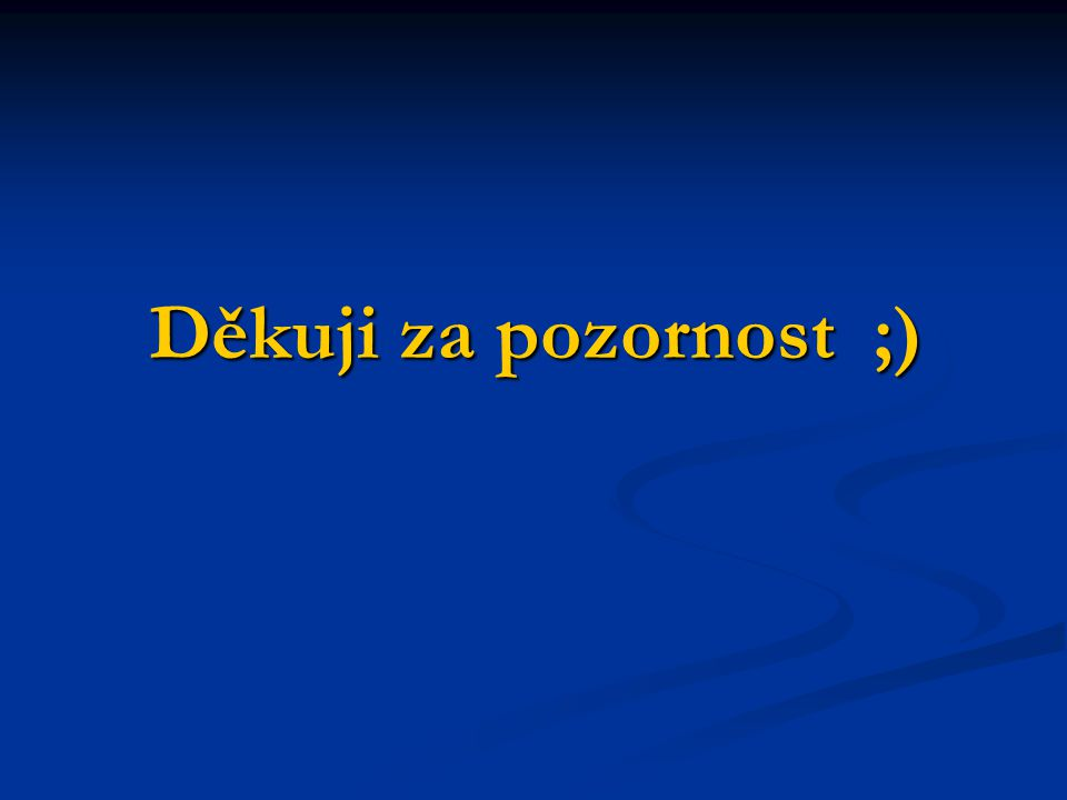 Děkuji za pozornost ;)