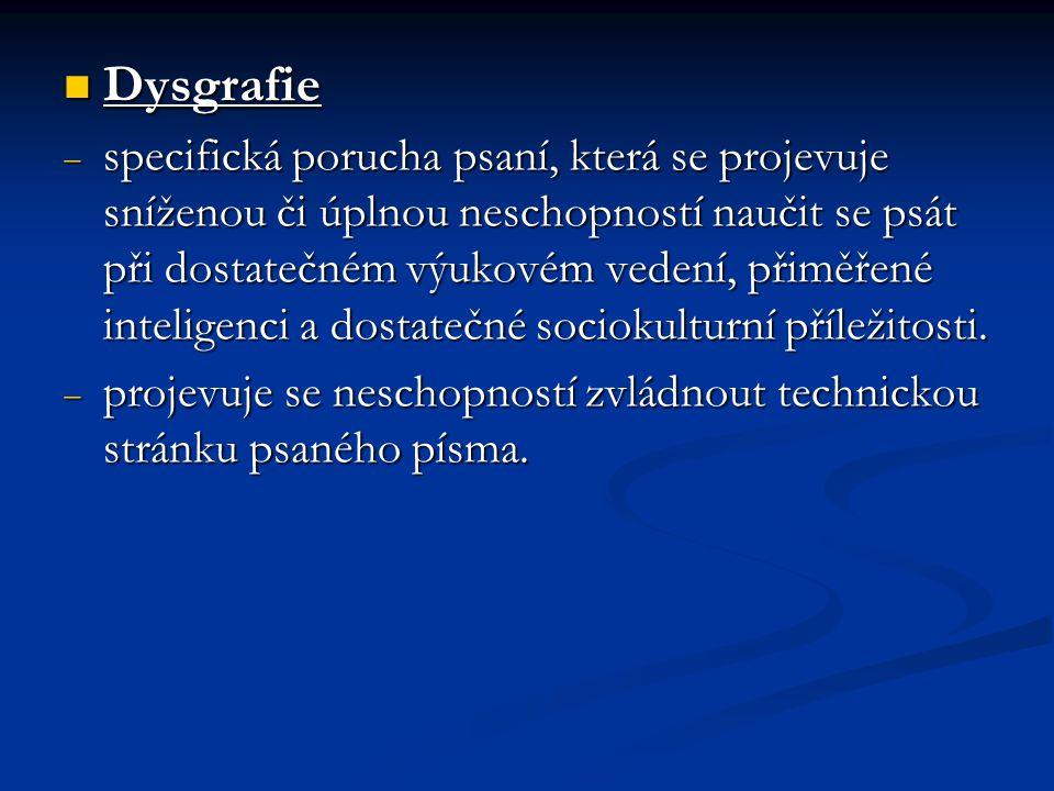 Dysgrafie Dysgrafie  specifická porucha psaní, která se projevuje sníženou či úplnou neschopností naučit se psát při dostatečném výukovém vedení, při
