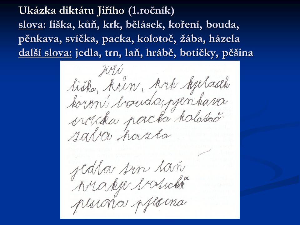 Ukázka diktátu Jiřího (1.ročník) slova: liška, kůň, krk, bělásek, koření, bouda, pěnkava, svíčka, packa, kolotoč, žába, házela další slova: jedla, trn