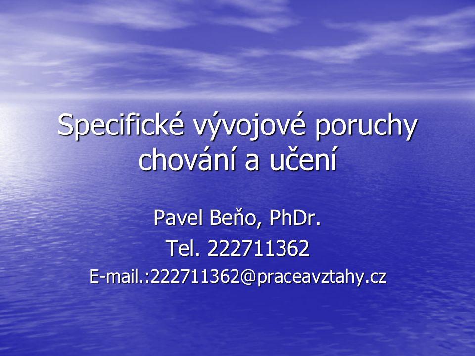 Specifické vývojové poruchy chování a učení Pavel Beňo, PhDr.