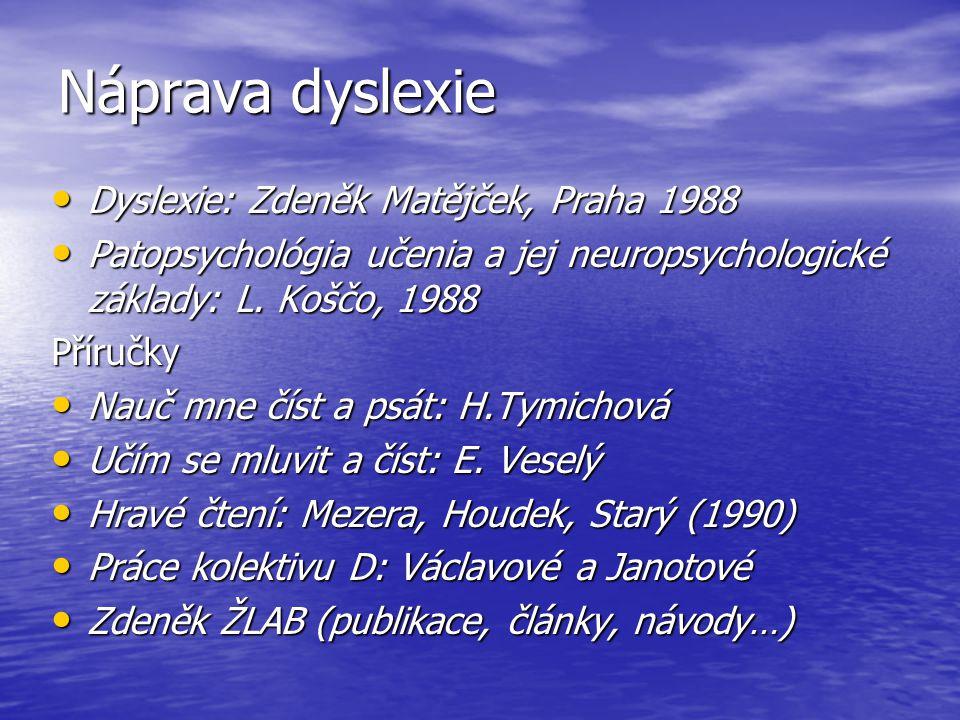 Náprava dyslexie Dyslexie: Zdeněk Matějček, Praha 1988 Dyslexie: Zdeněk Matějček, Praha 1988 Patopsychológia učenia a jej neuropsychologické základy: L.