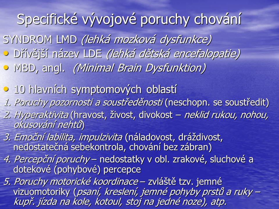 Specifické vývojové poruchy chování SYNDROM LMD (lehká mozková dysfunkce) Dřívější název LDE (lehká dětská encefalopatie) Dřívější název LDE (lehká dětská encefalopatie) MBD, angl.