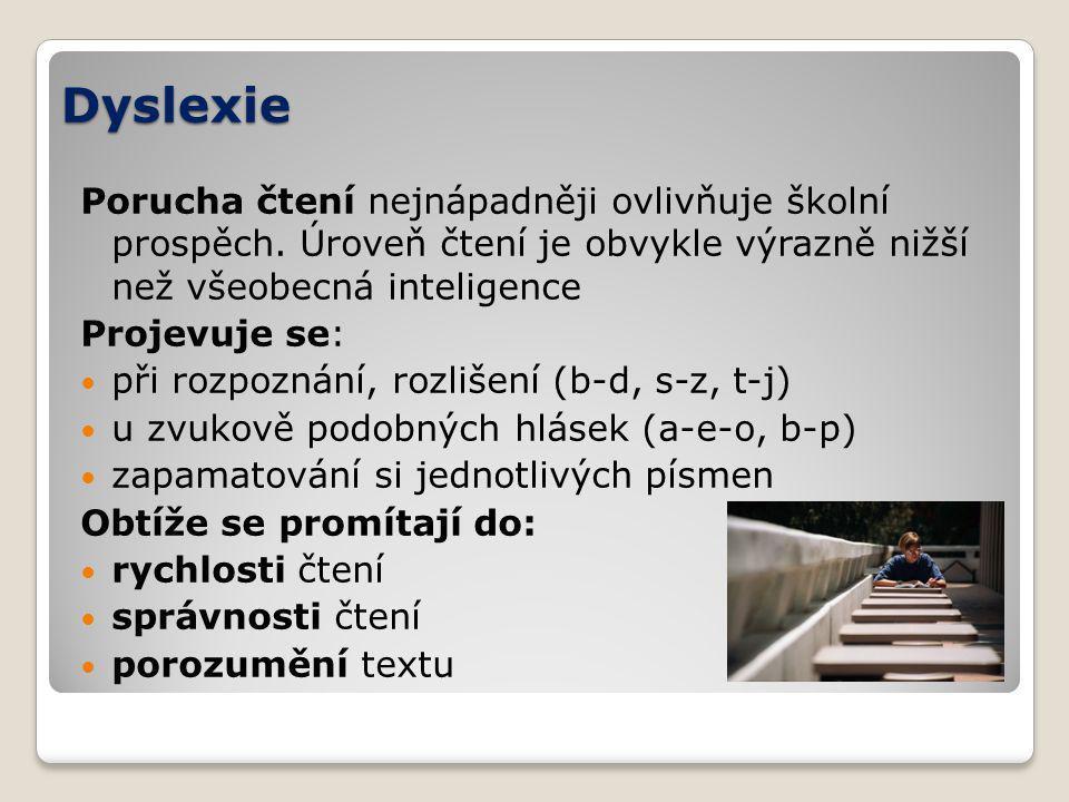 Dyslexie Porucha čtení nejnápadněji ovlivňuje školní prospěch.