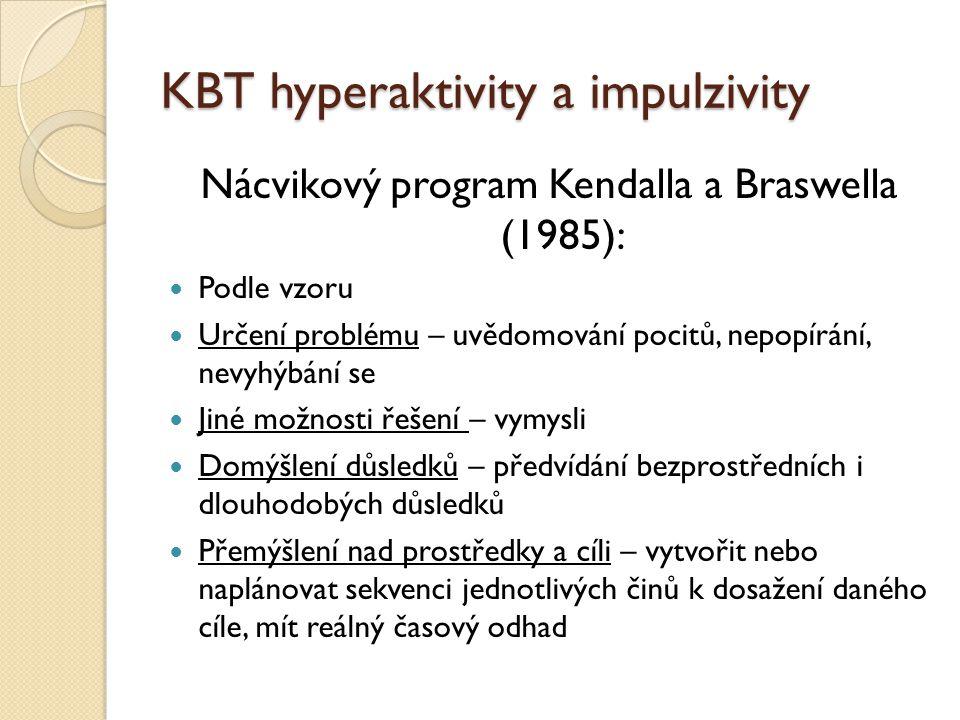 KBT hyperaktivity a impulzivity Nácvikový program Kendalla a Braswella (1985): Podle vzoru Určení problému – uvědomování pocitů, nepopírání, nevyhýbán