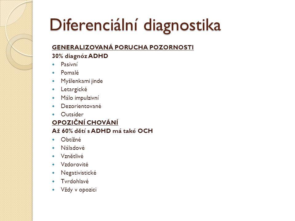 Diferenciální diagnostika GENERALIZOVANÁ PORUCHA POZORNOSTI 30% diagnóz ADHD Pasivní Pomalé Myšlenkami jinde Letargické Málo impulzivní Dezorientované