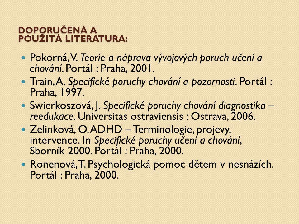 DOPORUČENÁ A POUŽITÁ LITERATURA: Pokorná, V. Teorie a náprava vývojových poruch učení a chování. Portál : Praha, 2001. Train, A. Specifické poruchy ch