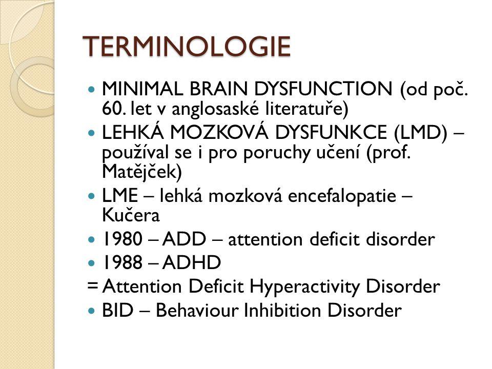 TERMINOLOGIE MINIMAL BRAIN DYSFUNCTION (od poč. 60. let v anglosaské literatuře) LEHKÁ MOZKOVÁ DYSFUNKCE (LMD) – používal se i pro poruchy učení (prof