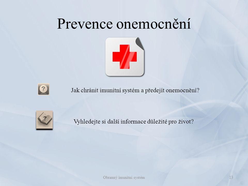 13 Jak chránit imunitní systém a předejít onemocnění? Prevence onemocnění Vyhledejte si další informace důležité pro život?