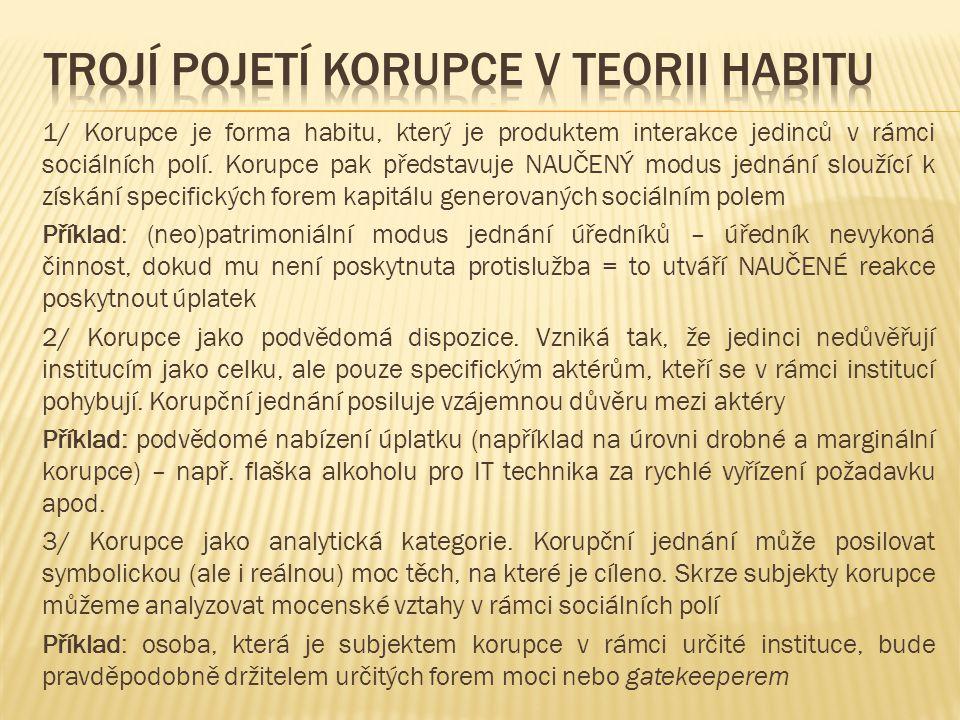 1/ Korupce je forma habitu, který je produktem interakce jedinců v rámci sociálních polí. Korupce pak představuje NAUČENÝ modus jednání sloužící k zís