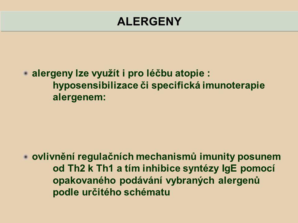 alergeny lze využít i pro léčbu atopie : hyposensibilizace či specifická imunoterapie alergenem: ovlivnění regulačních mechanismů imunity posunem od T