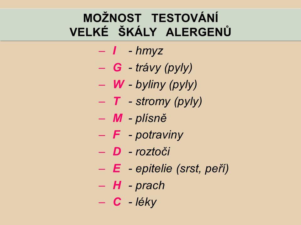 MOŽNOST TESTOVÁNÍ VELKÉ ŠKÁLY ALERGENŮ –I - hmyz –G - trávy (pyly) –W - byliny (pyly) –T - stromy (pyly) –M - plísně –F - potraviny –D - roztoči –E -