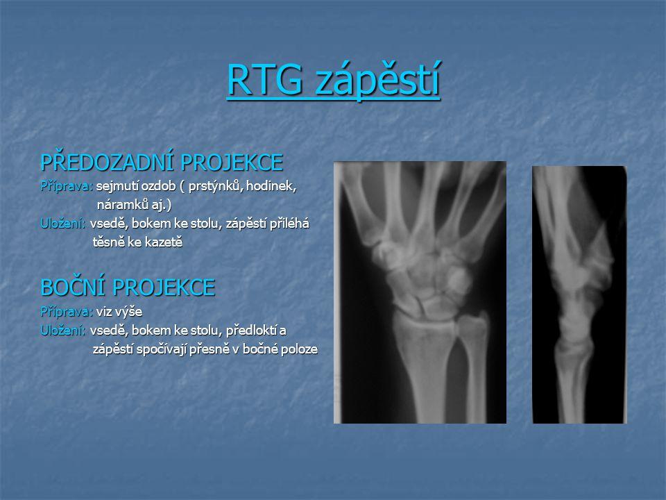 RTG zápěstí PŘEDOZADNÍ PROJEKCE Příprava: sejmutí ozdob ( prstýnků, hodinek, náramků aj.) náramků aj.) Uložení: vsedě, bokem ke stolu, zápěstí přiléhá