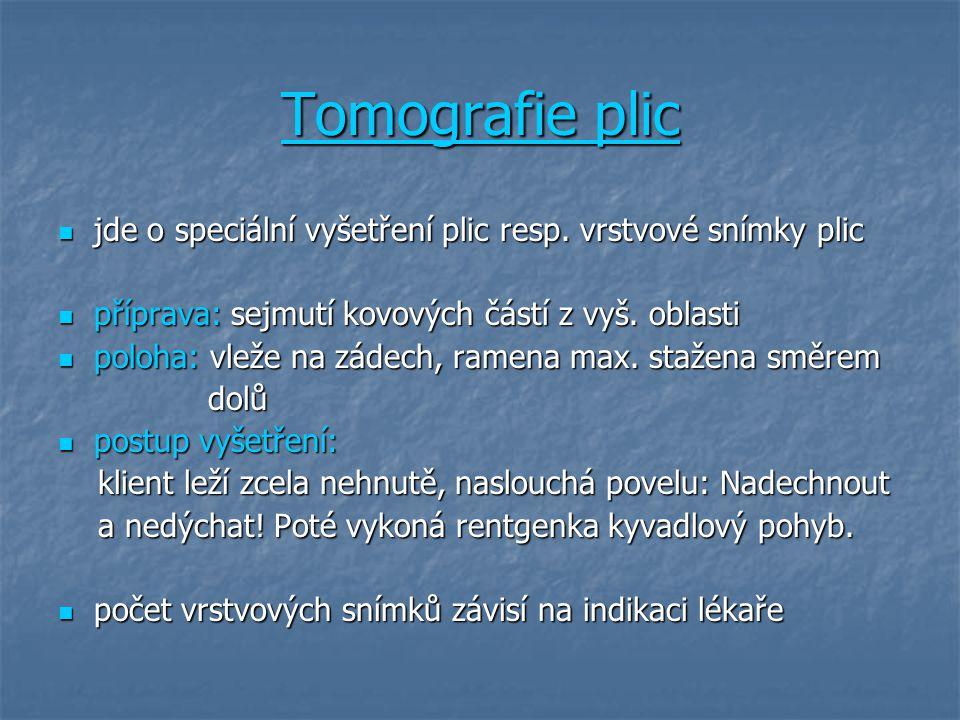 Tomografie plic jde o speciální vyšetření plic resp. vrstvové snímky plic jde o speciální vyšetření plic resp. vrstvové snímky plic příprava: sejmutí