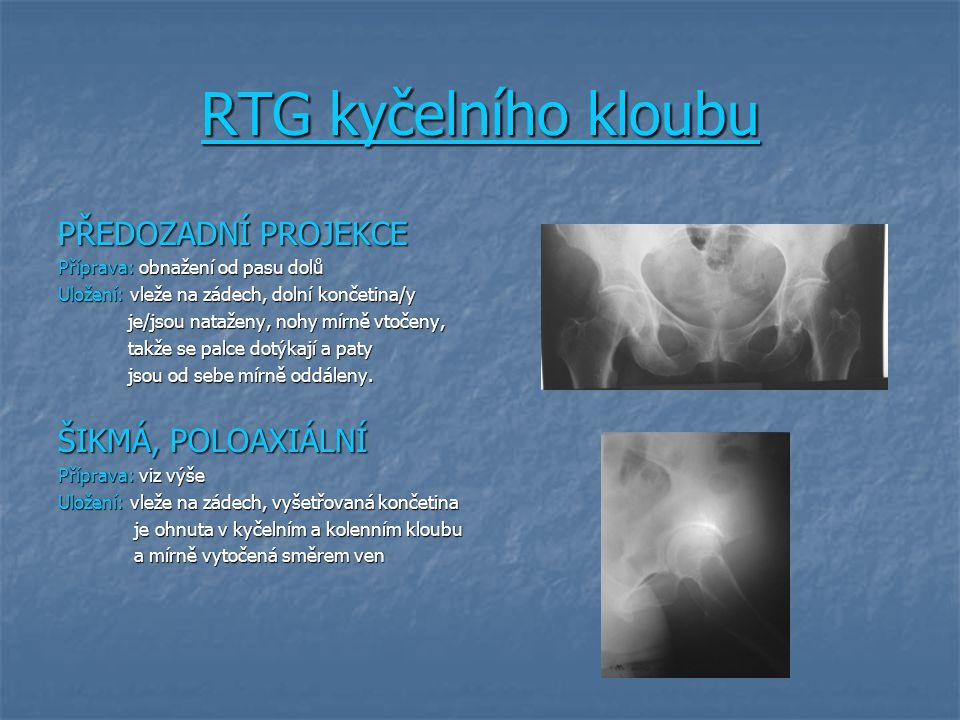 RTG kyčelního kloubu PŘEDOZADNÍ PROJEKCE Příprava: obnažení od pasu dolů Uložení: vleže na zádech, dolní končetina/y je/jsou nataženy, nohy mírně vtoč