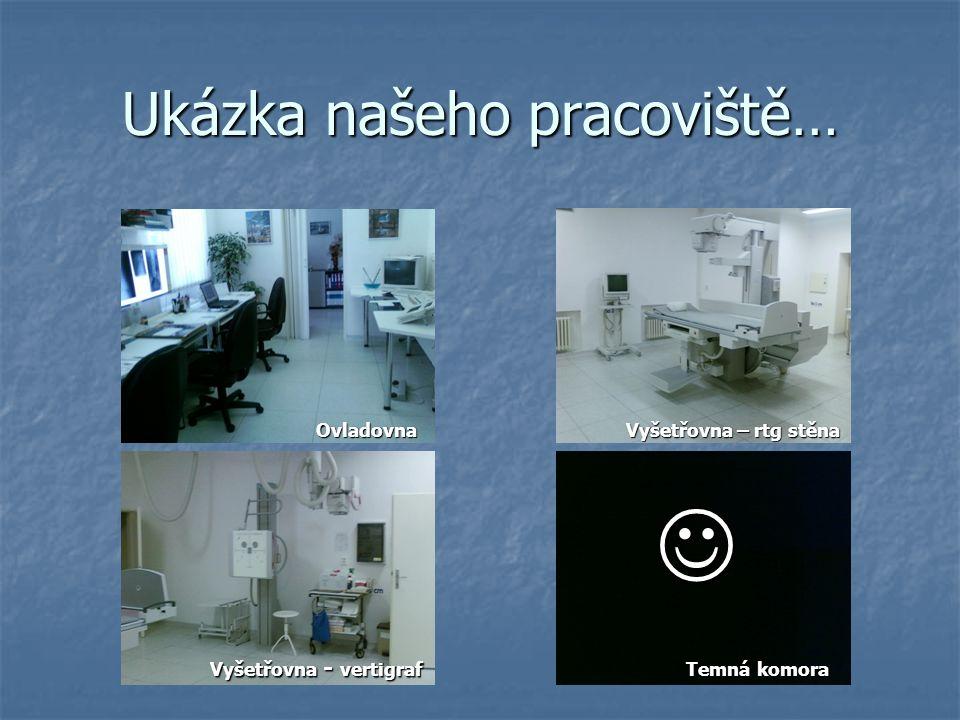 Ukázka našeho pracoviště… Temná komora Ovladovna Vyšetřovna – rtg stěna Vyšetřovna - vertigraf
