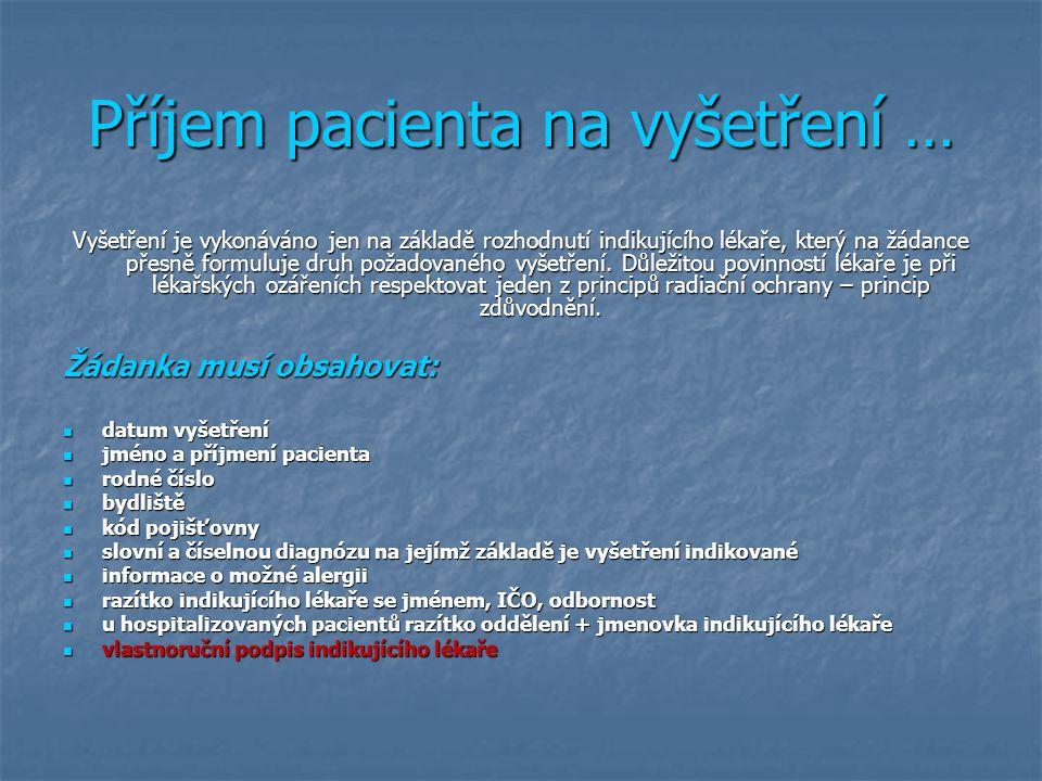 Příjem pacienta na vyšetření … Vyšetření je vykonáváno jen na základě rozhodnutí indikujícího lékaře, který na žádance přesně formuluje druh požadovan