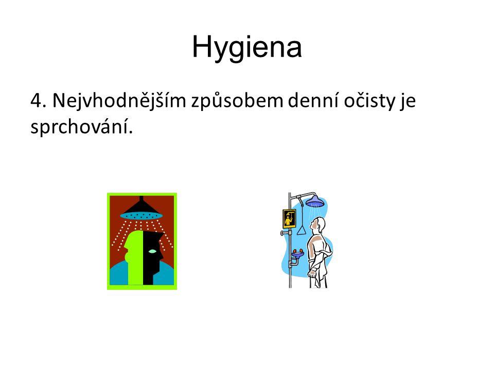 Hygiena 4. Nejvhodnějším způsobem denní očisty je sprchování.