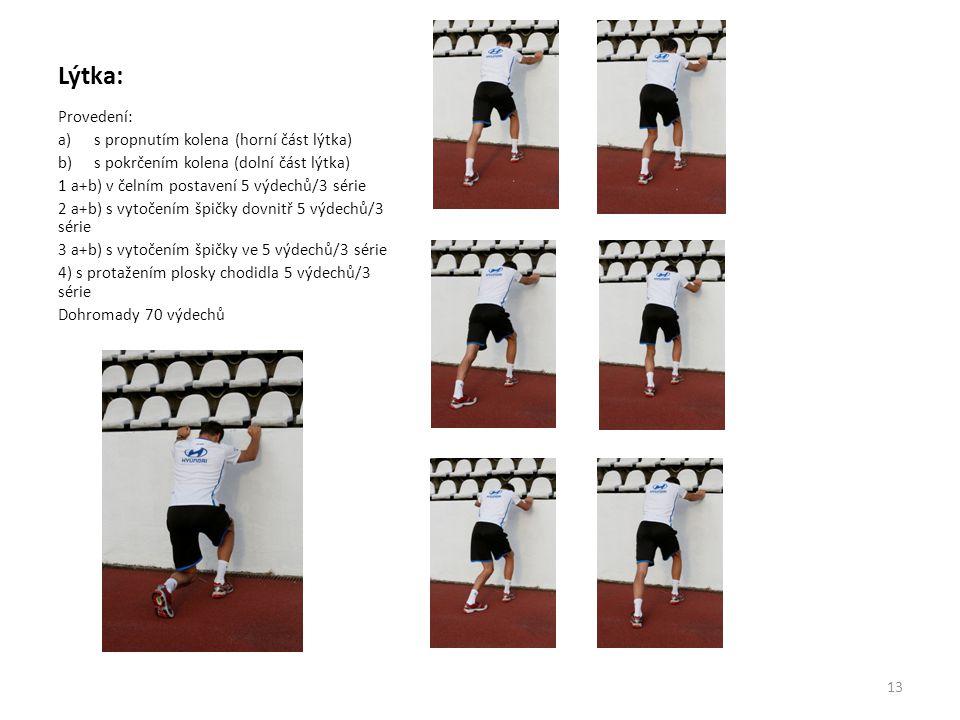 Lýtka: Provedení: a)s propnutím kolena (horní část lýtka) b)s pokrčením kolena (dolní část lýtka) 1 a+b) v čelním postavení 5 výdechů/3 série 2 a+b) s