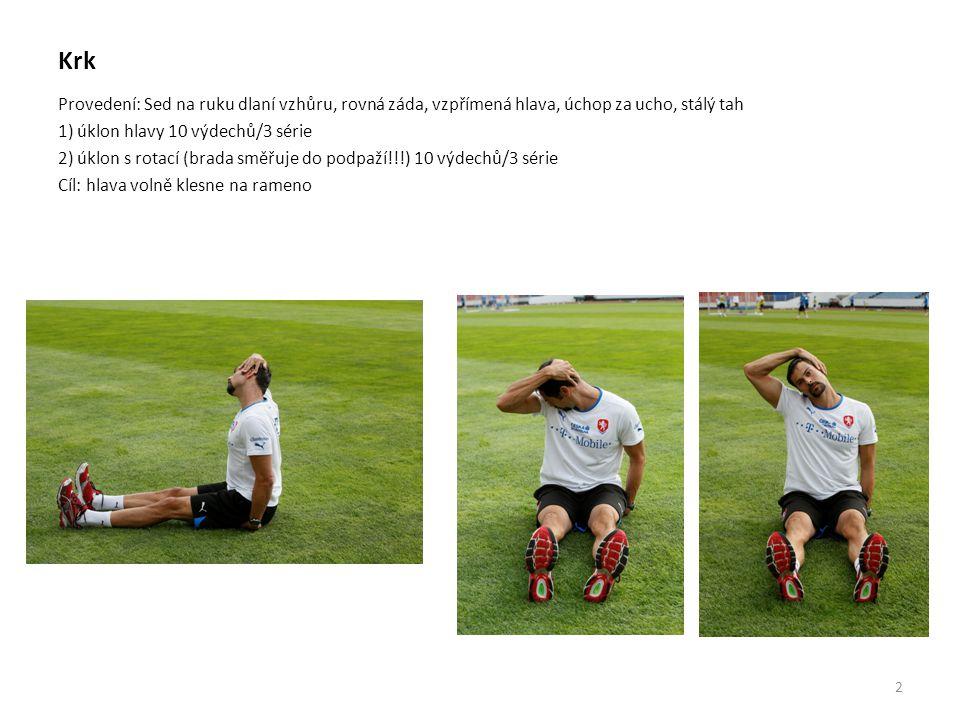 Lýtka: Provedení: a)s propnutím kolena (horní část lýtka) b)s pokrčením kolena (dolní část lýtka) 1 a+b) v čelním postavení 5 výdechů/3 série 2 a+b) s vytočením špičky dovnitř 5 výdechů/3 série 3 a+b) s vytočením špičky ve 5 výdechů/3 série 4) s protažením plosky chodidla 5 výdechů/3 série Dohromady 70 výdechů 13