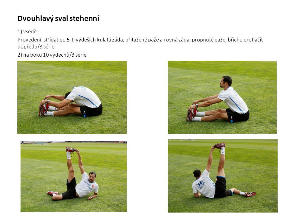 Dvouhlavý sval stehenní 1) vsedě Provedení: střídat po 5-ti výdeších kulatá záda, přitažené paže a rovná záda, propnuté paže, břicho protlačit dopředu