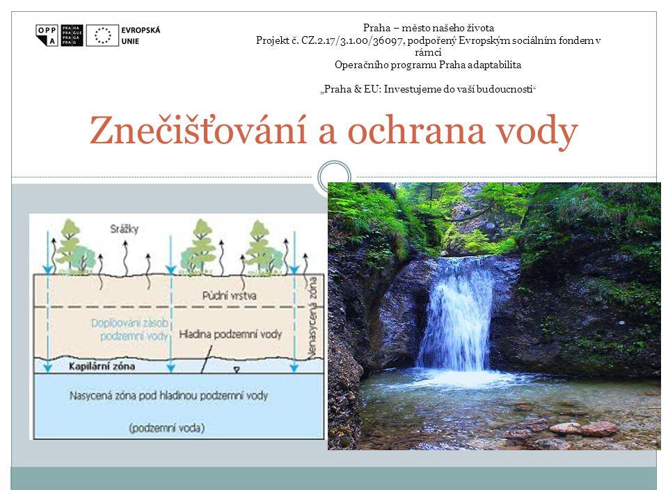 Znečišťování a ochrana vody Praha – město našeho života Projekt č.