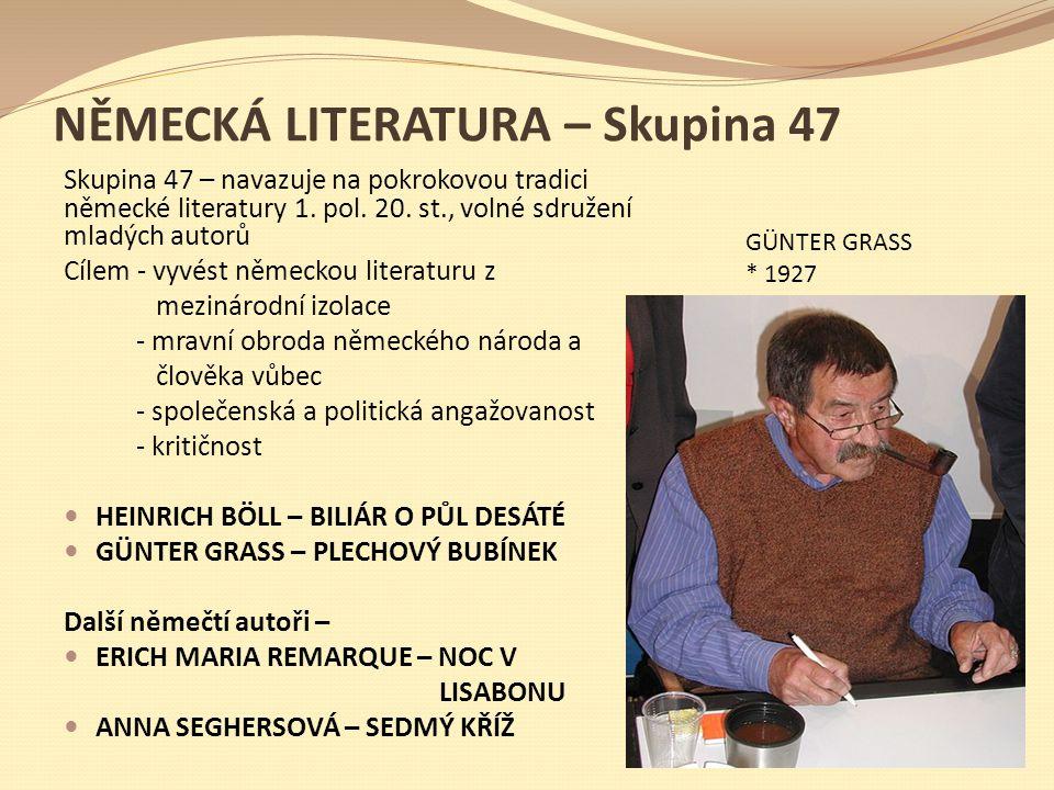 NĚMECKÁ LITERATURA – Skupina 47 Skupina 47 – navazuje na pokrokovou tradici německé literatury 1. pol. 20. st., volné sdružení mladých autorů Cílem -