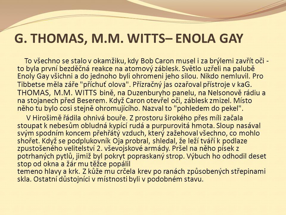 + G. THOMAS, M.M. WITTS– ENOLA GAY To všechno se stalo v okamžiku, kdy Bob Caron musel i za brýlemi zavřít oči - to byla první bezděčná reakce na atom