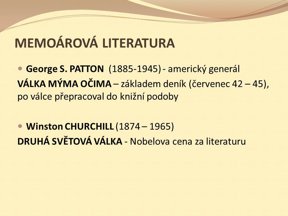 MEMOÁROVÁ LITERATURA George S. PATTON (1885-1945) - americký generál VÁLKA MÝMA OČIMA – základem deník (červenec 42 – 45), po válce přepracoval do kni