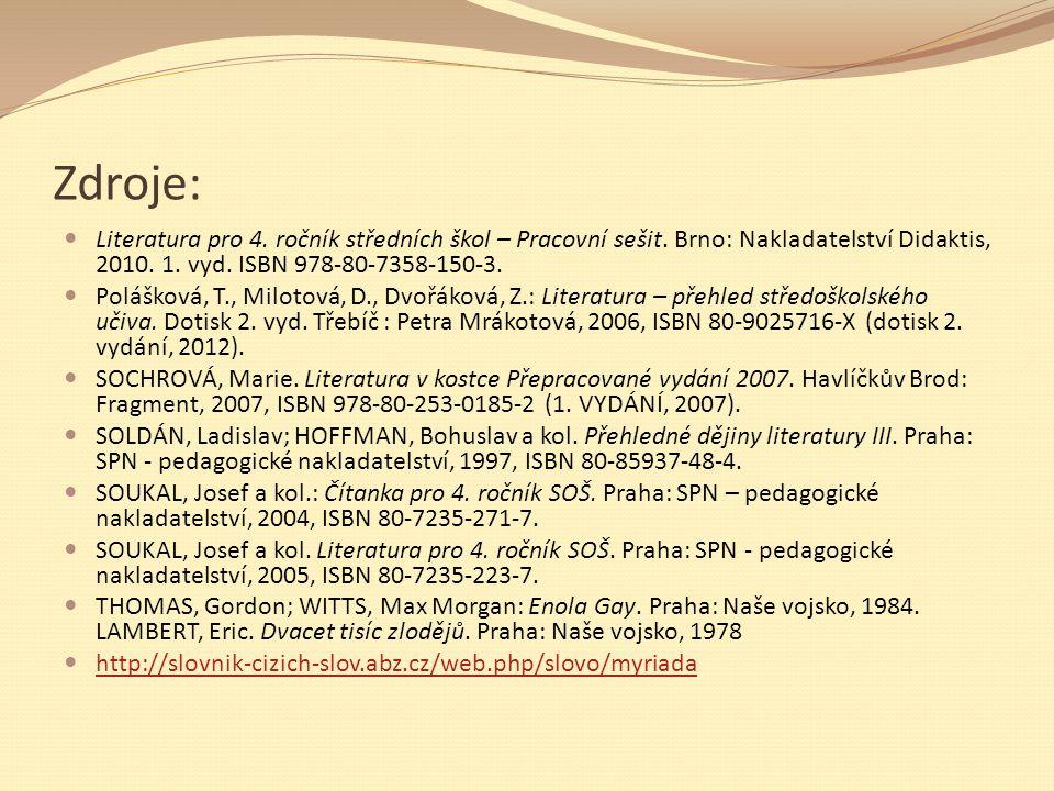 Zdroje: Literatura pro 4. ročník středních škol – Pracovní sešit. Brno: Nakladatelství Didaktis, 2010. 1. vyd. ISBN 978-80-7358-150-3. Polášková, T.,