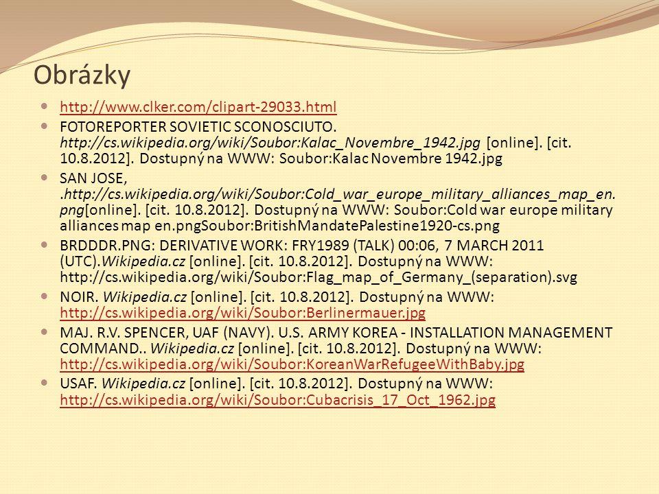 Obrázky http://www.clker.com/clipart-29033.html FOTOREPORTER SOVIETIC SCONOSCIUTO. http://cs.wikipedia.org/wiki/Soubor:Kalac_Novembre_1942.jpg [online