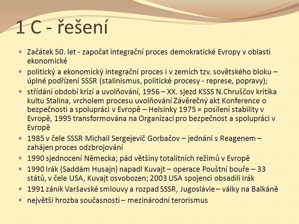 1 C - řešení Začátek 50. let - započat integrační proces demokratické Evropy v oblasti ekonomické politický a ekonomický integrační proces i v zemích