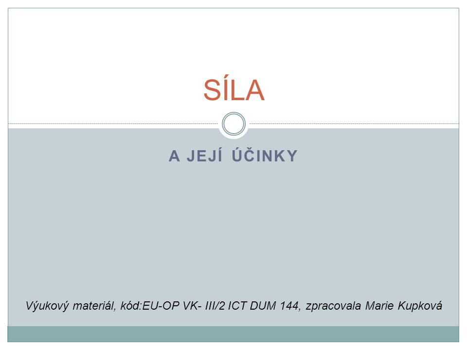 A JEJÍ ÚČINKY SÍLA Výukový materiál, kód:EU-OP VK- III/2 ICT DUM 144, zpracovala Marie Kupková