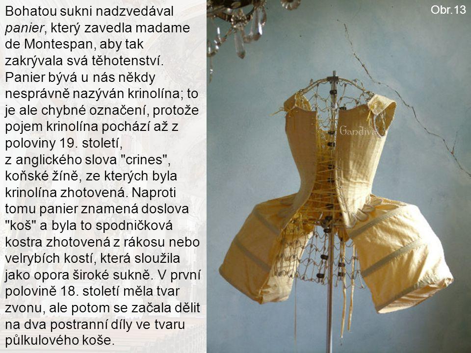 Obr.13 Bohatou sukni nadzvedával panier, který zavedla madame de Montespan, aby tak zakrývala svá těhotenství. Panier bývá u nás někdy nesprávně nazýv