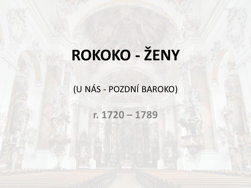 ROKOKO - ŽENY (U NÁS - POZDNÍ BAROKO) r. 1720 – 1789