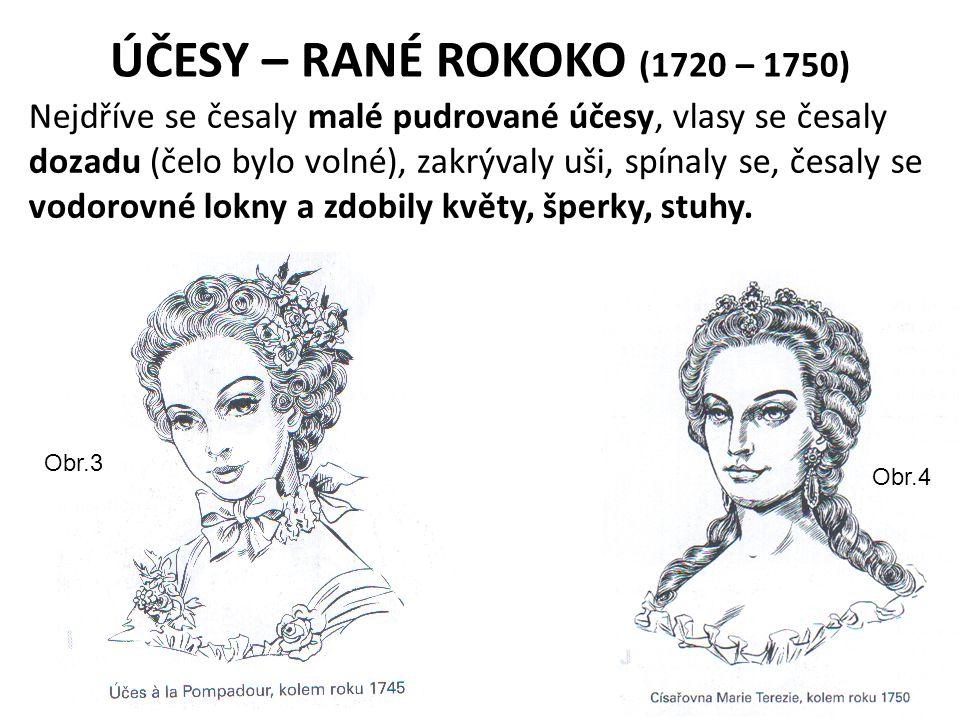 ÚČESY – RANÉ ROKOKO (1720 – 1750) Nejdříve se česaly malé pudrované účesy, vlasy se česaly dozadu (čelo bylo volné), zakrývaly uši, spínaly se, česaly