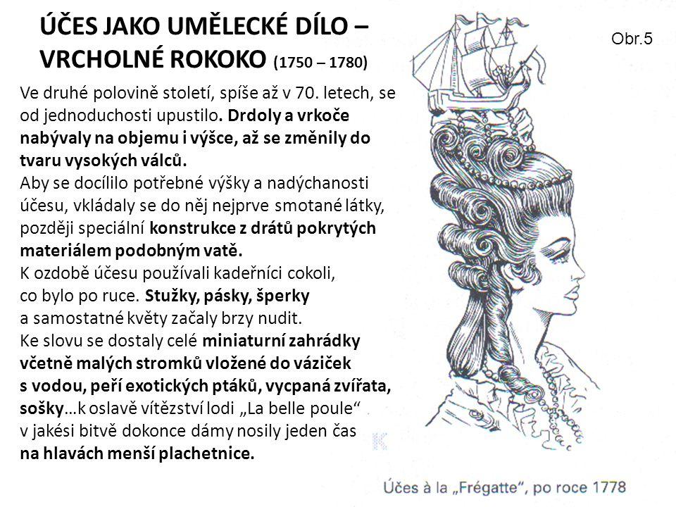 ÚČES JAKO UMĚLECKÉ DÍLO – VRCHOLNÉ ROKOKO (1750 – 1780) Ve druhé polovině století, spíše až v 70. letech, se od jednoduchosti upustilo. Drdoly a vrkoč