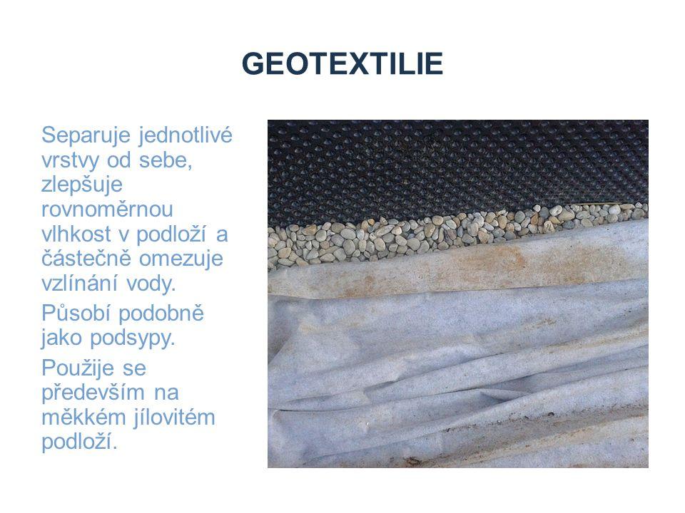 GEOTEXTILIE Separuje jednotlivé vrstvy od sebe, zlepšuje rovnoměrnou vlhkost v podloží a částečně omezuje vzlínání vody. Působí podobně jako podsypy.