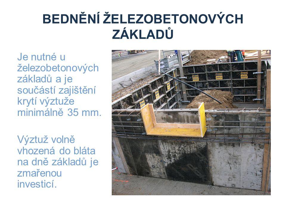 BEDNĚNÍ ŽELEZOBETONOVÝCH ZÁKLADŮ Je nutné u železobetonových základů a je součástí zajištění krytí výztuže minimálně 35 mm. Výztuž volně vhozená do bl