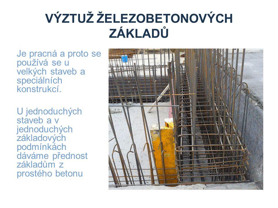 VÝZTUŽ ŽELEZOBETONOVÝCH ZÁKLADŮ Je pracná a proto se používá se u velkých staveb a speciálních konstrukcí. U jednoduchých staveb a v jednoduchých zákl