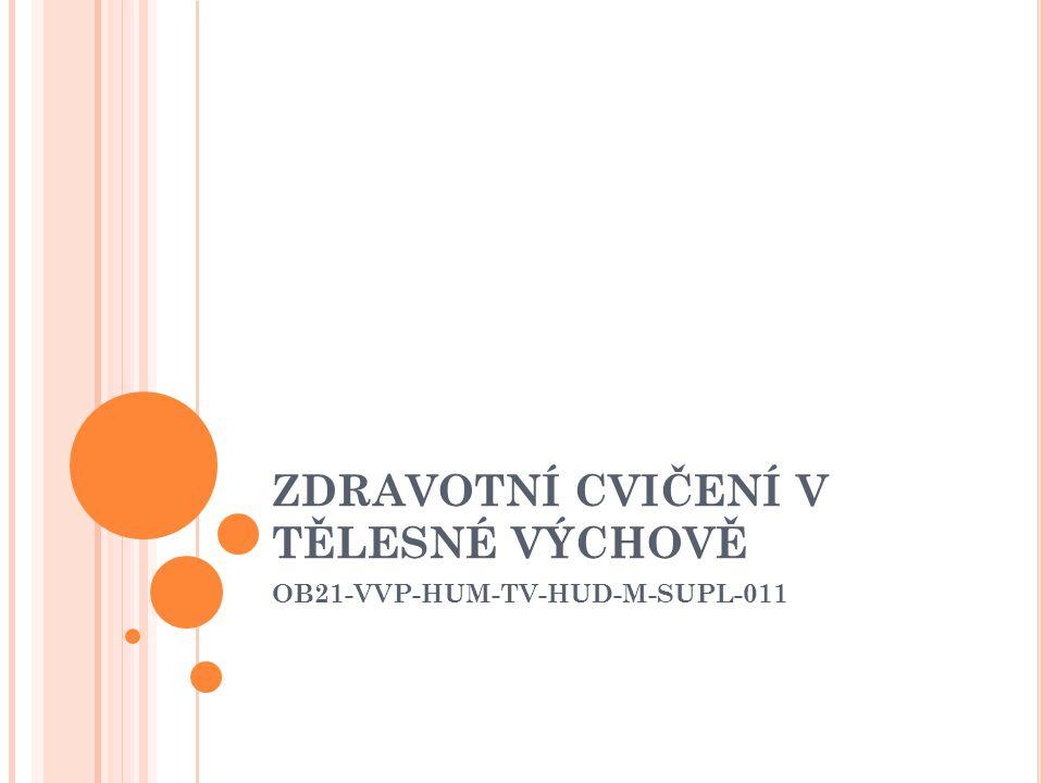 ZDRAVOTNÍ CVIČENÍ V TĚLESNÉ VÝCHOVĚ OB21-VVP-HUM-TV-HUD-M-SUPL-011