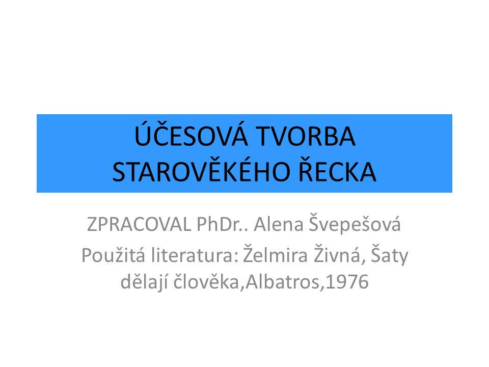 ÚČESOVÁ TVORBA STAROVĚKÉHO ŘECKA ZPRACOVAL PhDr.. Alena Švepešová Použitá literatura: Želmira Živná, Šaty dělají člověka,Albatros,1976