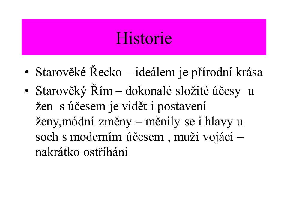 Historie Starověké Řecko – ideálem je přírodní krása Starověký Řím – dokonalé složité účesy u žen s účesem je vidět i postavení ženy,módní změny – měn